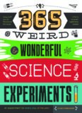 365 Weird & Wonderful Science Experiments: An experiment for every day of the year