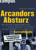 Arcandors Absturz. Wie man einen Milliardenkonzern ruiniert: Madeleine Schickedanz, Thomas Middelhoff, Sal. Oppenheim und KarstadtQuelle