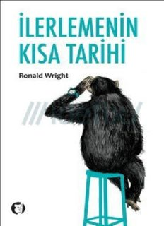İlerlemenin Kısa Tarihi - Ronald Wright
