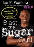 Blast The Sugar Out! Lower Blood Sugar, Lose Weight, Live Better