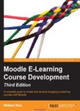 Moodle E-Learning Course Development, 3rd Edition: A complete guide to create and develop engaging e-learning courses with Moodle
