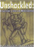 Unshackled: A Survivor's Story of Mind Control