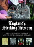 England's Striking History: An Introduction to the History of England and Its Silver Hammered Coins from the Anglo-Saxons to the English Civil War