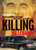 Killing Mr. Lebanon: The Assasination of Rafik Hariri and its Impact on the Middle East