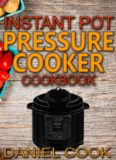 Instant Pot Pressure Cooker Cookbook: Instant Pot Pressure Cooker Mastery In One Book