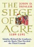 The Siege of Acre, 1189-1191: Saladin, Richard the Lionheart, and the Battle That Decided the Third