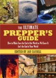 The Ultimate Prepper's Guide How to Make Sure the End of the World as We Know It Isn't the End