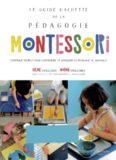 Le guide Hachette de la pédagogie Montessori : l'ouvrage complet pour comprendre et appliquer la pédagogie au quotidien