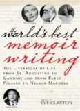 The World's Best Memoir Writing: The Literature of Life from St. Augustine to Gandhi, and from Pablo Picasso to Nelson Mandela