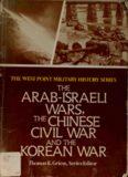 The Arab-Israeli Wars, The Chinese Civil War, and the Korean War