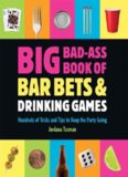Big bad-ass book of bar bets and drinking games: Hundreds of tricks and tips to keep the party