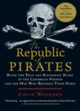 The Republic of Pirates: Being the True and Surprising Story of the Caribbean Pirates and the Man