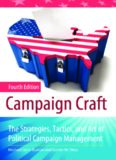 Campaign Craft: The Strategies, Tactics, and Art of Political Campaign Management , Fourth Edition (Praeger Series in Political Communication)