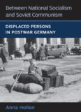 Between National Socialism and Soviet Communism: Displaced Persons in Postwar Germany (Social History, Popular Culture, and Politics in Germany)
