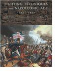 Fighting Techniques of the Napoleonic Age 1792-1815. Equipment, Combat Skills, and Tactics
