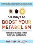 50 Ways to Boost Your Metabolism: How Mustard, Red Wine, and Days at the Beach Can Help You Lose