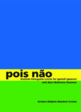 Pois não Brazilian Portuguese Course for Spanish Speakers, with Basic Reference Grammar