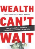 Wealth Can't Wait: Avoid the 7 Wealth Traps, Implement the 7 Business Pillars, and Complete a Life