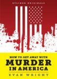 How to Get Away With Murder in America: Drug Lords, Dirty Pols, Obsessed Cops, and the Quiet Man