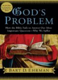 God's Problem - How the Bible Fails to Answer Our Most Important Question--Why We Suffer