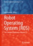 Robot Operating System (ROS) - The Complete Reference