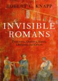 Invisible Romans: Prostitutes, Outlaws, Slaves, Gladiators, Ordinary Men and Women... The Romans