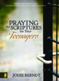 Praying the Scriptures for Your Teenagers: Discover How to Pray Gods Will for Their Lives