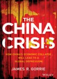 The China crisis : how China's economic collapse will lead to a global depression