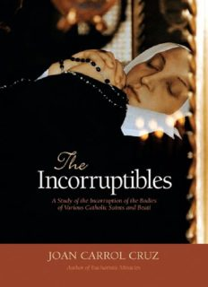 The incorruptibles : a study of the incorruption of the bodies of various Catholic saints and beati