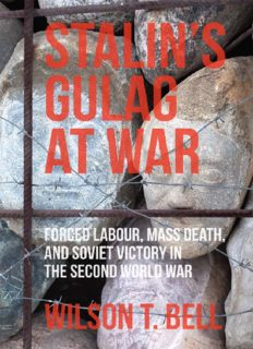 Stalin's Gulag at War: Forced Labour, Mass Death, and Soviet Victory in the Second World War