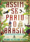 Assim se pariu o Brasil - Três séculos de invasões, rebeliões e outras calamidades do período colonial ao nascimento do Brasil