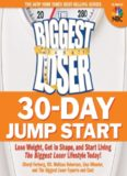 The Biggest Loser 30-Day Jump Start: Lose Weight, Get in Shape, and Start Living the Biggest Loser