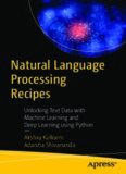 Natural Language Processing Recipes: Unlocking Text Data with Machine Learning and Deep Learning