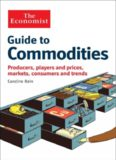 The Economist Guide to Commodities, Producers, players and prices, markets, consumers and trends - Caroline Bain