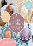 Scoop Adventures  The Best Ice Cream of the 50 States  Make the Real Recipes from the Greatest Ice Cream Parlors in the Country