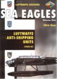 Sea Eagles Volume One: Luftwaffe Anti-Shipping Units 1939-1941 (Luftwaffe Colours)