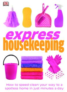 Express Housekeeping: How to Speed Clean, Lighten the Laundry Load, Cleaning Tricks & Tips