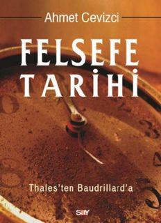 Felsefe Tarihi: Thales'ten Baudrillard'a - Ahmet Cevizci