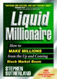 Liquid Millionaire: How to Make Millions from the Up and Coming Stock Market Boom