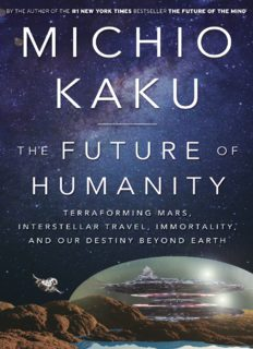 The Future of Humanity: Terraforming, Mars, Interstellar Travel, Immortality, and Our Destiny beyond Earth