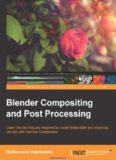 Blender Compositing and Post Processing: Learn the techniques required to create believable and stunning visuals with Blender Compositor