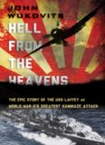Hell from the heavens : the epic story of the USS Laffey and World War II's greatest kamikaze