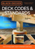 Black & Decker Deck Codes & Standards : How to Design, Build, Inspect & Maintain a Safer Deck