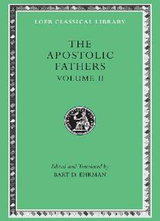 The Apostolic Fathers, Volume II: Epistle of Barnabas. Papias and Quadratus. Epistle to Diognetus. The Shepherd of Hermas