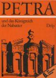 Petra und das Konigreich der Nabatäer: Lebensraum, Geschichte und Kultur eines arabischen Volkes