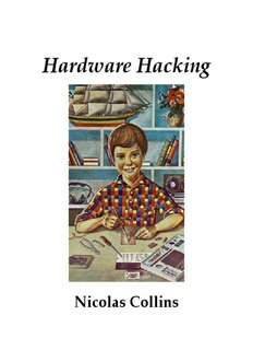Hardware Hacking - Nicolas Collins