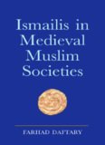 Ismailis in Medieval Muslim Societies: A Historical Introduction to an Islamic Community (Ismaili