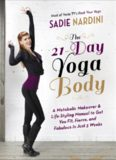 The 21-day yoga body : a metabolic makeover and life-styling manual to get you fit, fierce, and fabulous in just 3 weeks