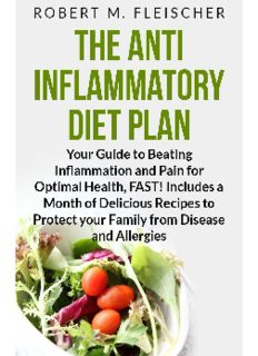 The Anti-Inflammatory Diet Plan: Your Guide to Beating Inflammation and Pain for Optimal Health, FAST! Includes a Month of Delicious Recipes to Protect your Family from Disease and Allergies