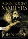 Fox's book of martyrs, or, a history of the lives, sufferings, and triumphant deaths of the primitive Protestant martyrs